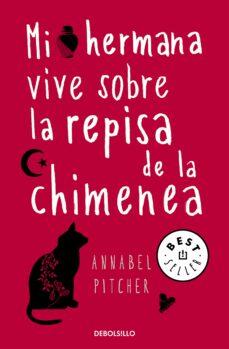 Servicios web gratuitos de descarga de libros electrónicos. MI HERMANA VIVE SOBRE LA REPISA DE LA CHIMENEA  9788466331692 (Literatura española) de ANNABEL PITCHER