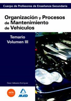 cuerpo de profesores de enseñanza secundaria: organizacion y proc esos de mantenimiento de vehiculos: temario: volumen iii-9788466581592