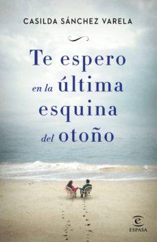 Libros gratis en línea para leer y descargar. TE ESPERO EN LA ULTIMA ESQUINA DEL OTOÑO de CASILDA SANCHEZ VARELA