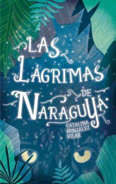 Descarga un libro gratis de google books LAS LAGRIMAS DE NARAGUYA (Spanish Edition) de CATALINA GONZALEZ VILAR