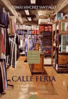 calle feria (ix premio de novela ciudad de salamanca)-tomas sanchez santiago-9788476475492