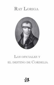 los oficiales y el destino de cordelia-ray loriga-9788476698792