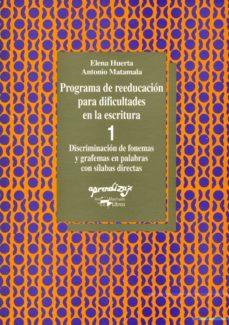 programa de reeducacion para dificultades en escritura 1: cuadern o 1: discriminacion de fonema y grafemas en palabras con silabas directas-elena huerta-9788477740292