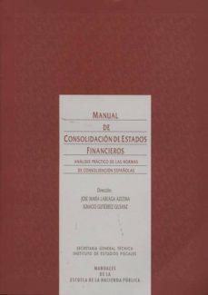MANUAL DE CONSOLIDACION DE ESTADOS FINANCIEROS: ANALISIS PRACTICO DE LAS NORMAS DE CONSOLIDACION ESPAÑOLAS - JOSE MARIA LAEBAGA AZCONA | Adahalicante.org