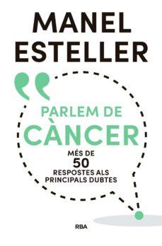 parlem de cancer: mes de 50 respostes als principals dubtes-manel esteller-9788482648392