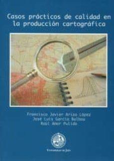 casos practicos de calidad en la produccion cartografica-francisco javier ariza lopez-jose luis garcia balboa-raul amor pulido-9788484392392