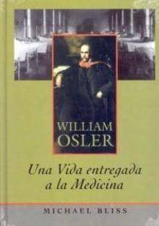 Real libro e descarga plana WILLIAM OSLER: UNA VIDA ENTREGADA A LA MEDICINA de MICHAEL BLEISS (Spanish Edition)