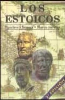 los estoicos. epicteto. seneca. marco aurelio: los filosofos mas practicos y comprensibles de la historia (3ª ed)-lucio anneo seneca-9788485982592