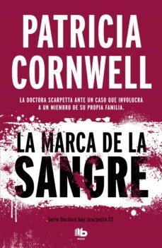 Descargar libros gratis epub LA MARCA DE LA SANGRE (DOCTORA KAY SCARPETTA 22) 9788490709092 de PATRICIA CORNWELL