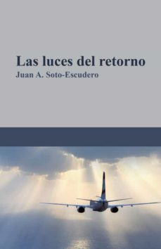 (I.B.D.) LAS LUCES DEL RETORNO - JUAN A. SOTO-ESCUDERO | Adahalicante.org