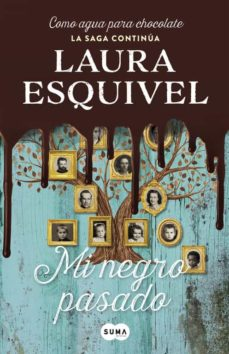 Ebook pdf descarga gratuita MI NEGRO PASADO 9788491290292 de LAURA ESQUIVEL  (Spanish Edition)