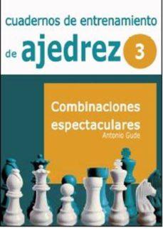 Descargas gratuitas de libros de amazon CUADERNOS DE ENTRENAMIENTO DE AJEDREZ: COMBINACIONES ESPECTACULAR ES VOLUMEN III