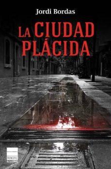 Descargar libro electrónico gratuito en formato pdf LA CIUDAD PLACIDA 9788493971892 de JORDI BORDAS