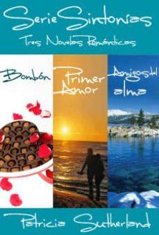 serie sintonas tres novelas romnticas bombn 1 primer amor 2 y amigos del alma 3 (ebook)-patricia sutherland-9788493973092