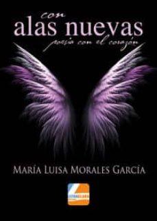 CON ALAS NUEVAS POESÍA CON EL CORAZÓN - MARIA LUISA MORALES GARCIA  