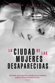 Gratis ebook ita descarga gratuita LA CIUDAD DE LAS MUJERES DESAPARECIDAS de MEGAN MIRANDA 9788494712692