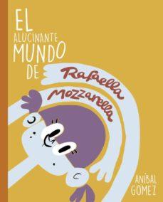 Inmaswan.es El Alucinante Mundo De Rafaella Mozzarella: 3 Historias Para Empezar Una Saga Image