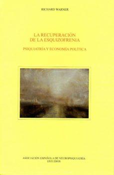 Busca y descarga libros por isbn LA RECUPERACION DE LA ESQUIZOFRENIA: PSIQUIATRIA Y ECONOMIA POLITICA