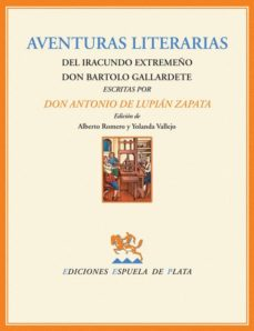 Descargas gratuitas de libros electrónicos más vendidos AVENTURAS LITERARIAS DEL IRACUNDO EXTREMEÑO DON BARTOLO GALLARDET E  de ANTONIO DE LUPIAN ZAPATA in Spanish