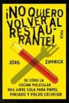 ¡no quiero volver al restaurante!: de como la cocina molecular no s sirve cola para papel pintado y polvo extintor-jörg zipprick-9788496797192