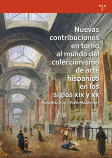 nuevas contribuciones en torno al mundo del coleccionismo del art e hispanico en los siglos xix y xx-inmaculada socias batet-9788497046992