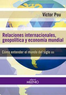 Valentifaineros20015.es Relaciones Internacionales, Geopoliticas Y Economia Mundial: Como Entender El Mundo Del Siglo Xxi Image