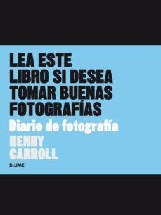 lea este libro si desea tomar buenas fotografias. diario de fotografia-henry carroll-9788498019292