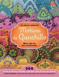revisión EL GRAN LIBRO DE LOS MOTIVOS DE GANCHILLO. MAS ALLA DE LOS CUADRADOS en español de EDIE ECKMAN
