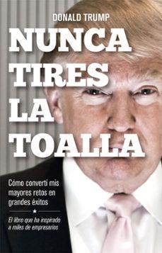 nunca tires la toalla-donald j. trump-9788498754292
