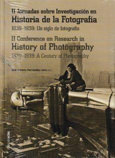 II JORNADAS SOBRE INVESTIGACIÓN EN HISTORIA DE LA FOTOGRAFIA. 1839-1939: UN SIGLO DE FOTOGRAFIA - VV.AA. | Triangledh.org