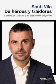 Descargar DE HEROES Y TRAIDORES: EL DILEMA DE CATALUÑA O LOS DIEZ ERRORES DEL PROCES gratis pdf - leer online
