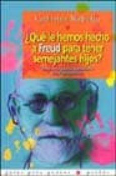 Followusmedia.es ¿Que Le Hemos Hecho A Freud Para Tener Semejantes Hijos?: Notas A Los Padres Apasionados Por El Psicoanalisis Image