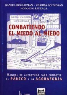 Garumclubgourmet.es Combatiendo El Miedo Al Miedo: Manual De Autoayuda Para Combatir El Panico Y La Agorofobia Image