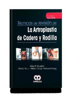 Se descarga de libros TECNICAS DE REVISION DE LA ARTROPLASTIA DE CADERA Y RODILLA + VIDEOS ONLINE 9789585426092 de GILES R. SCUDERI en español