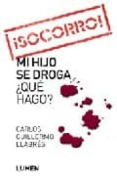 Descargar gratis txt ebooks SOCORRO: MI HIJO SE DROGA ¿QUE HAGO? de CARLOS GUILLERMO LLABRES 9789870004592 ePub (Spanish Edition)