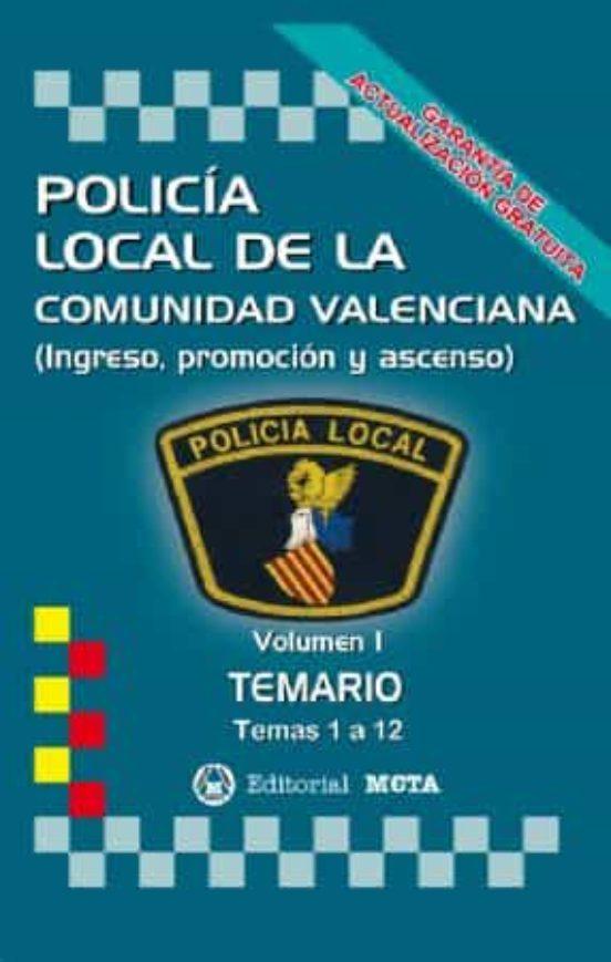 POLICIA LOCAL DE LA COMUNIDAD VALENCIANA VOLUMEN I: TEMARIO (TEMAS 1 A 12)