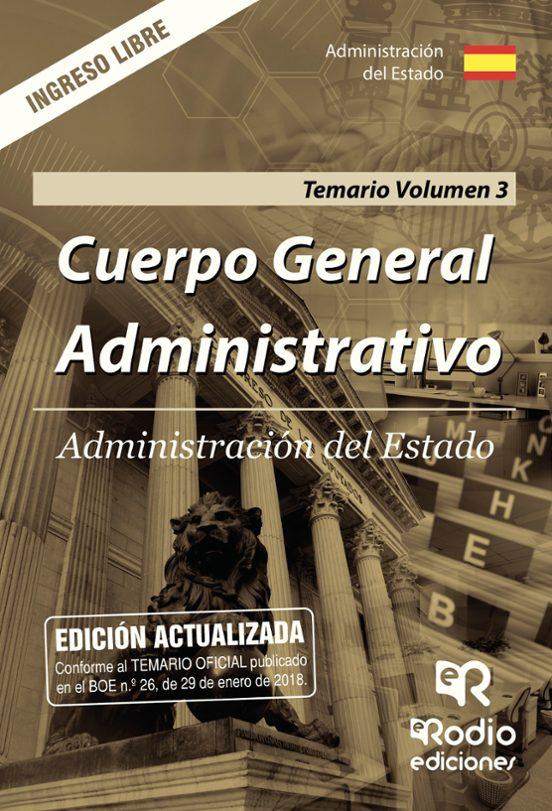 ADMINISTRACION DEL ESTADO: CUERPO GENERAL ADMINISTRATIVO. INGRESO LIBRE. TEMARIO (VOL. 3)