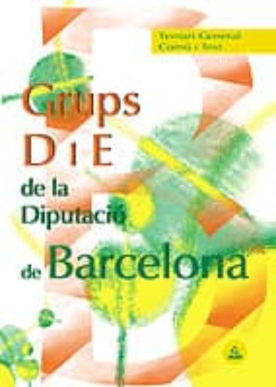 GRUPOS D Y E DE LA DIPUTACION PROVINCIAL DE BARCELONA: TEMARIO GE NERAL COMUN Y TEST