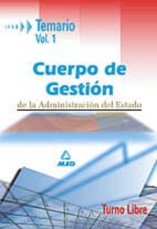 CUERPO DE GESTION DE LA ADMINISTRACION CIVIL DEL ESTADO: TURNO LI BRE: TEMARIO (VOL. I)