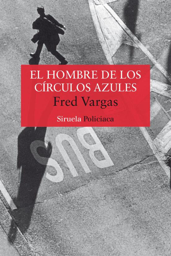 El Hombre De Los Circulos Azules Comisario Adamsberg 1 De Fred Vargas Casa Del Libro
