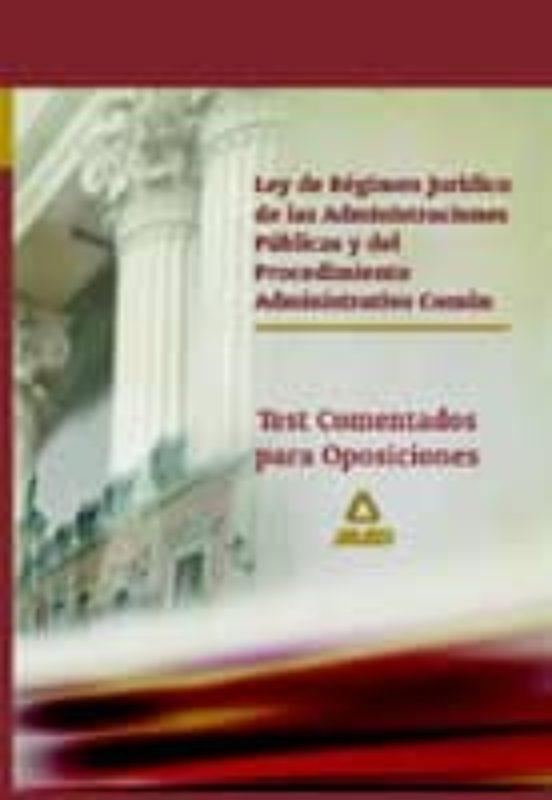 LEY DE REGIMEN JURIDICO DE LAS ADMINISTRACIONES PUBLICAS Y DEL PR OCEDIMIENTO ADMINISTRATIVO COMUN. TEST COMENTADO PARA OPOSICIONES