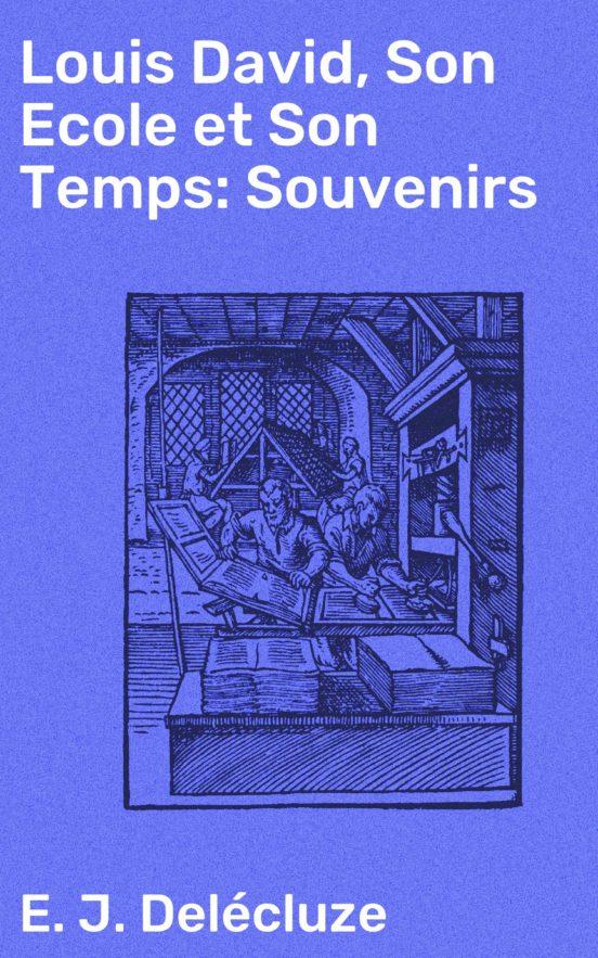 Louis David  Son Ecole Et Son Temps  Souvenirs Ebook