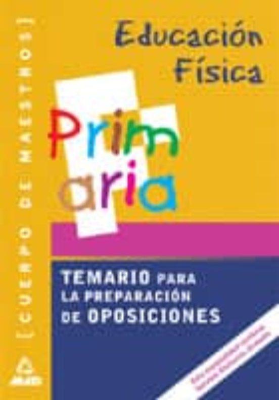EDUCACION FISICA, PRIMARIA. CUERPO DE MAESTROS: TEMARIO PARA LA P REPARACION DE OPOSICIONES