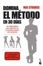 domina el metodo en 30 dias: las reglas basicas para convertirte en un verdadero maestro de la seduccion-neil strauss-9788408093992