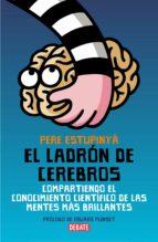 el ladron de cerebros: ciencia para todos-pere estupinya-9788483068892
