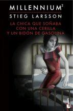 MILLENNIUM 2: LA CHICA QUE SOÑABA CON UNA CERILLA Y UN BIDON DE GASOLINA + #2#LARSSON, STIEG#126623#|